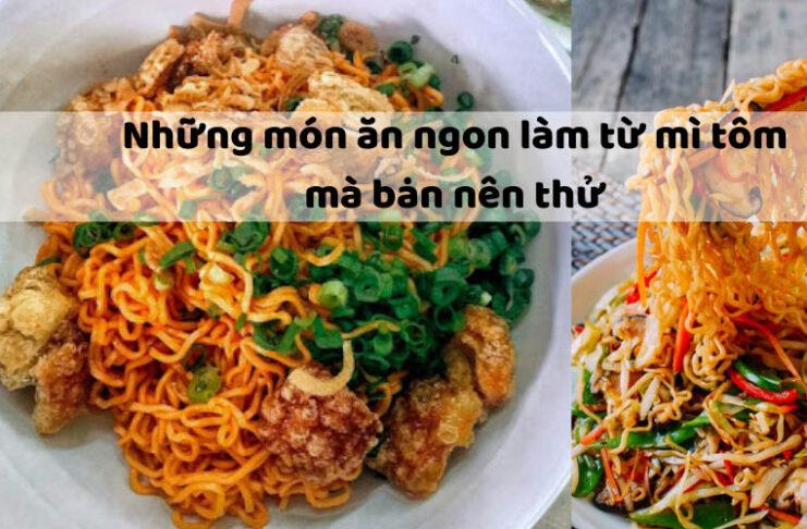 nhung-mon-an-ngon-lam-tu-mi-tom-ma-ban-nen-thu